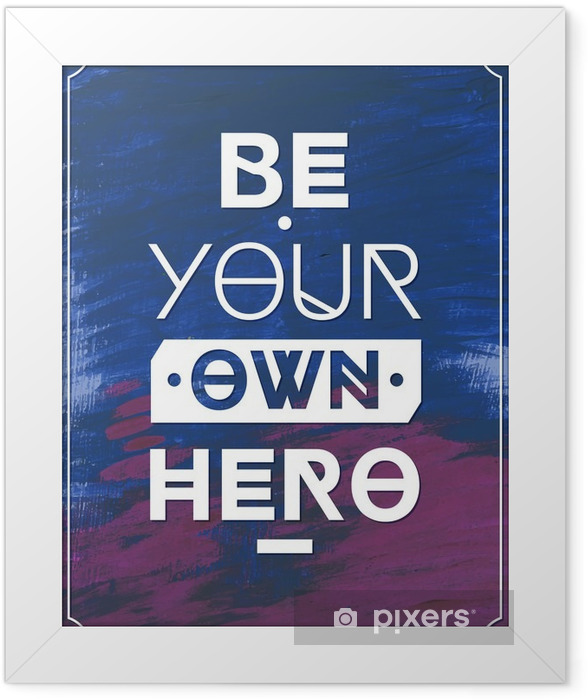 Be your own hero .Typographic background, motivation poster for your inspiration. Can be used as a poster or postcard. Framed Poster - Graphic Resources