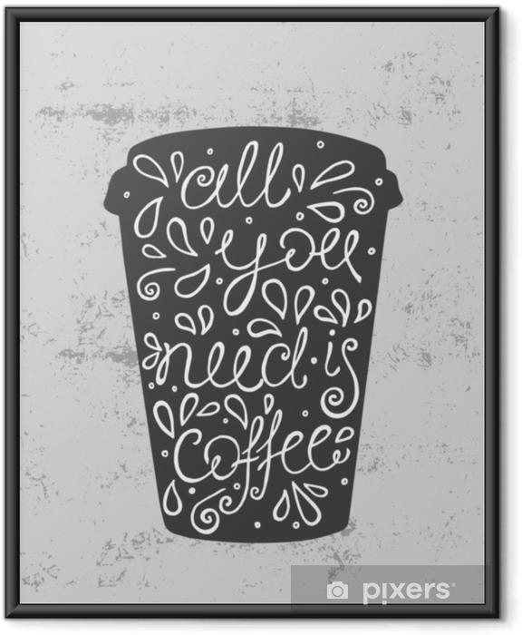 Póster Enmarcado Todo lo que necesitas es café - cita dibujada a mano. lindo boceto ilustración vectorial - Comida