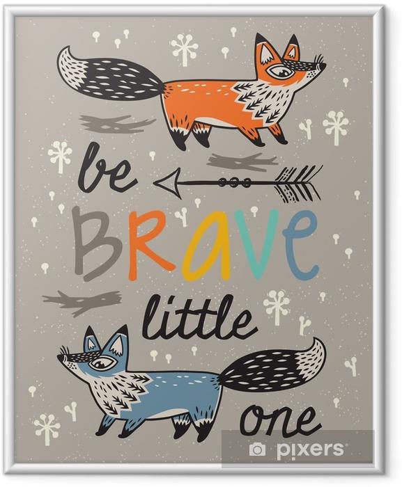 Plakat w ramie Bądź odważny plakat dla dzieci z lisów w stylu kreskówki - Zwierzęta