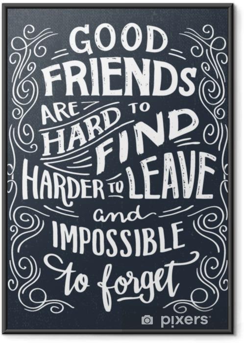 Gerahmtes Poster Gute Freunde sind schwer zu finden, schwerer zu verlassen und unmöglich zu vergessen. Hand Schriftzug Zitat. handgezeichnete Typografie Zeichen - Grafische Elemente