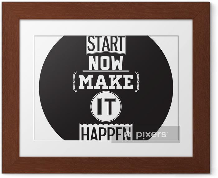 Poster en cadre Typographique Design Affiche - Commencez dès maintenant. Arangez-vous pour que cela arrive - Sticker mural