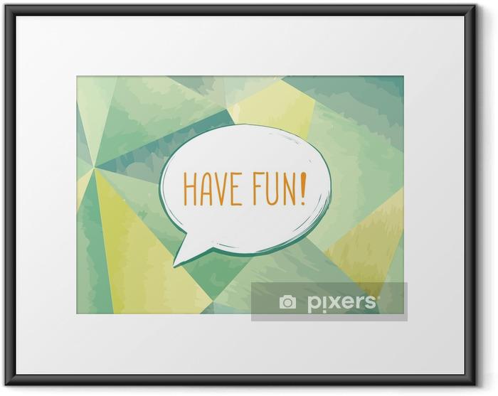 Poster en cadre Amusez-vous à la bulle de dialogue lettrage. signe drôle. invitation de fête. - Ressources graphiques