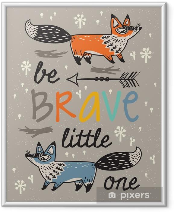 Obrazek w ramie Bądź odważny plakat dla dzieci z lisów w stylu kreskówki - Zwierzęta
