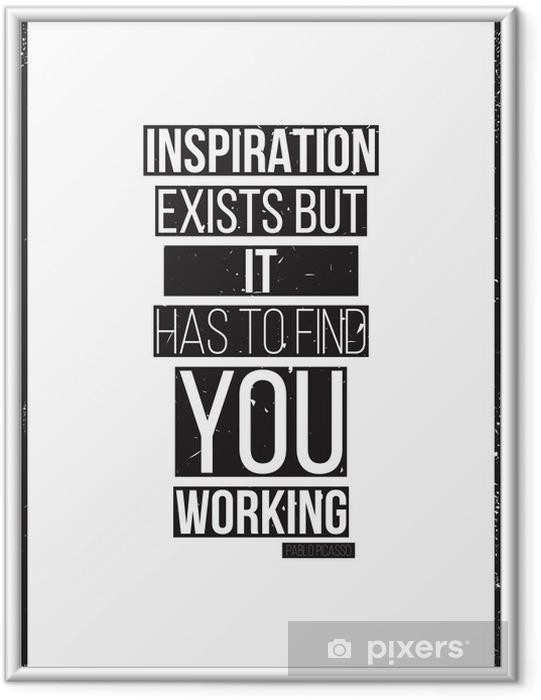 Gerahmtes Bild Die Inspiration existiert, aber es hat Sie arbeiten zu finden. Pablo Picass - Geschäftskonzepte