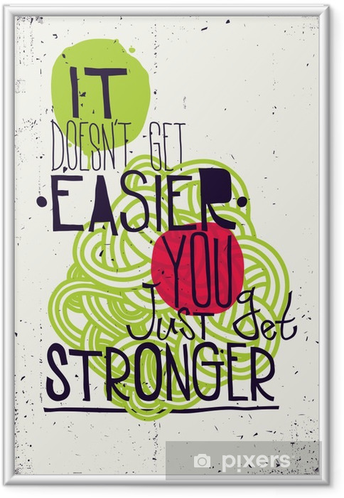 Gerahmtes Bild Poster. Es wird nicht einfacher bekommen Sie nur stärker werden - Business
