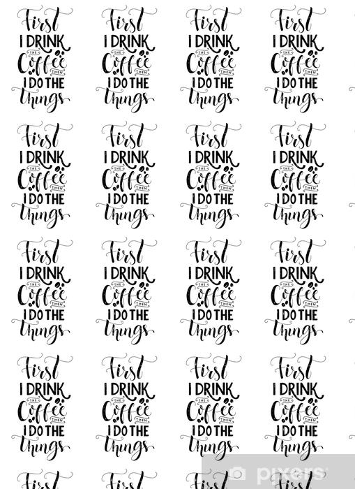 Papier Peint A Motifs Frist Je Bois Le Cafe Alors Je Fais Les Choses Impression De Citation De Cafe Affiche De Cafe Decoration D Art De Cuisine De