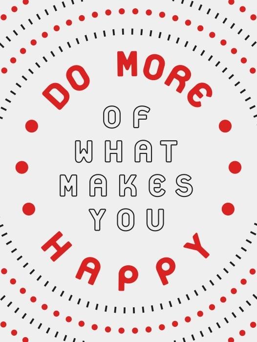 Fototapeta winylowa Czyń więcej tego, co sprawia, że jesteś szczęśliwy. - Motywacyjne