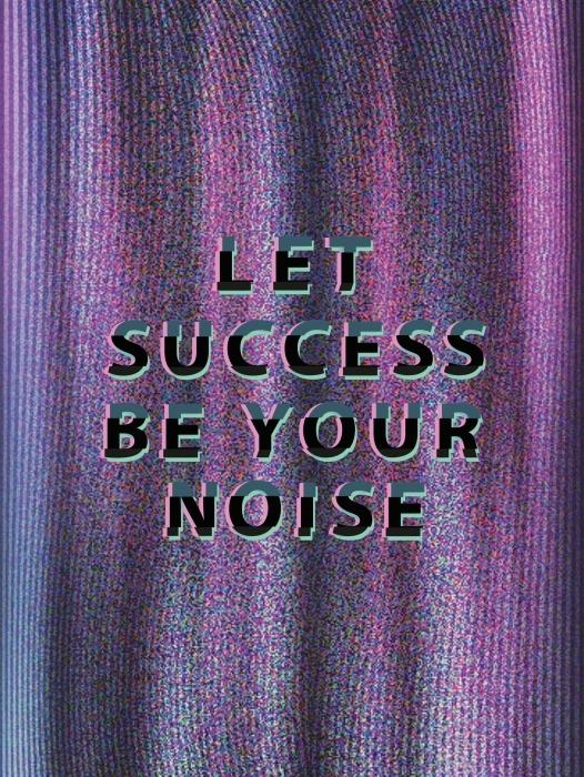 Naklejka Pixerstick Let success be your noise - Motywacyjne