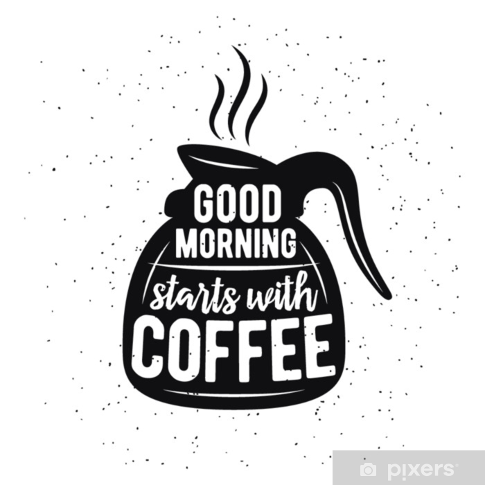 Coffee related vintage vector illustration with quote. Good morning starts with coffee. Pixerstick Sticker - Graphic Resources