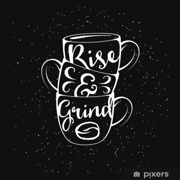 Coffee Related Vintage Vector Illustration With Quote Rise And Grind Wall Mural Pixers We Live To Change
