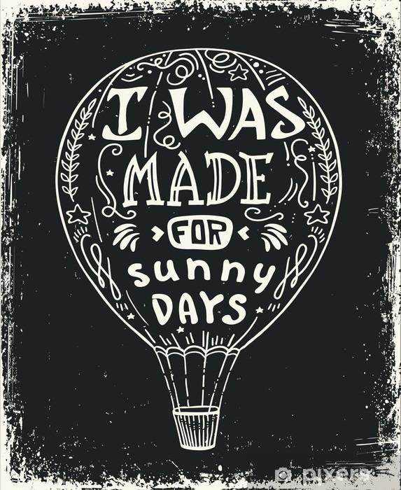 Vinylová fototapeta Horkovzdušný balón vektorové ilustrace, nápisy typografie plakát s pozitivním citací a balónu. I byl vyroben pro slunečných dnů. - Vinylová fototapeta