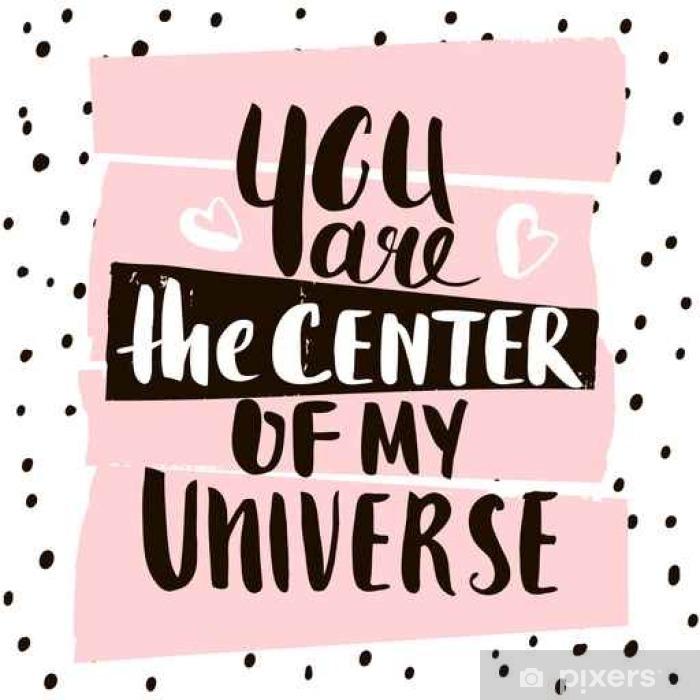 Fotomural Estándar Usted Es El Centro De Mi Universo Las Letras Escritas A Mano única Tarjeta De Invitación Creativa Con Formas Dibujadas A Mano