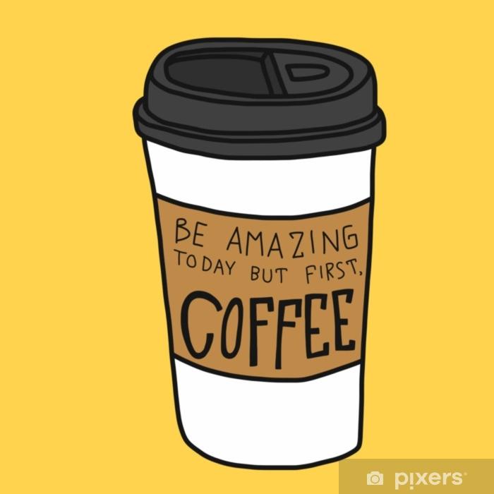 Vinilo Pixerstick Sé increíble hoy pero primero, estilo de doodle de ilustración de vector de dibujos animados de café - Bebida