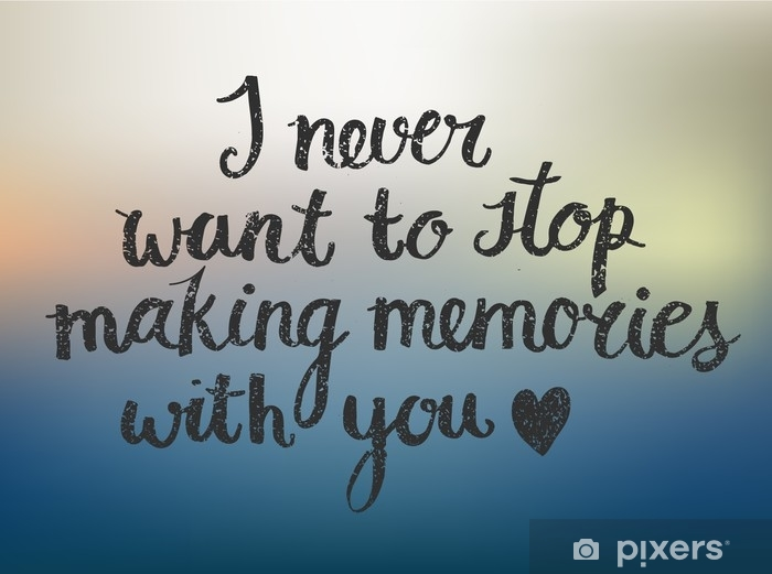 Vector love quote lettering I never want to stop making memories with you Pixerstick Sticker - Graphic Resources