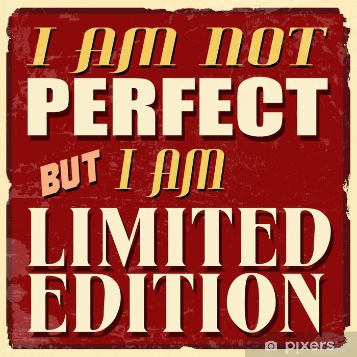 Vinyl Fotobehang Ik ben niet perfect, maar ik ben limited edition poster - Thema's