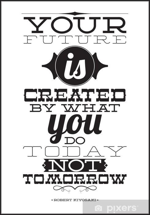 Naklejka Pixerstick Twoja przyszłość jest tworzona przez to, co robisz nie dziś jutro -