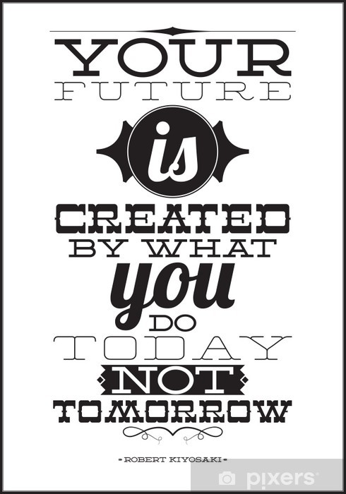 Your future is created by what you do today not tomorrow Vinyl Wall Mural -