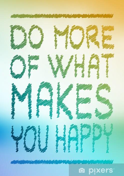 Papier peint vinyle Faire plus de ce qui vous rend heureux -