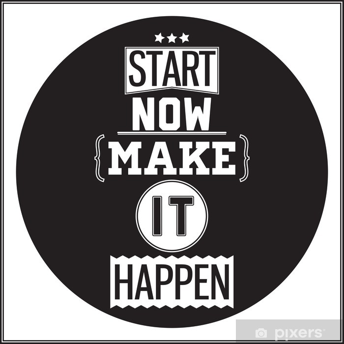 Typographic Poster Design - Start Now. Make it Happen Poster - Wall decals