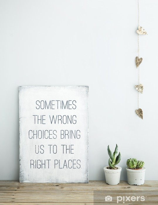 motivational quote SOMETIMES THE WRONG CHOICES BRING US TO RIGHT Vinyl Wall Mural - Themes