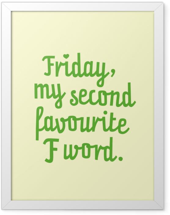 Innrammet plakat Friday, my second favourite F word. -