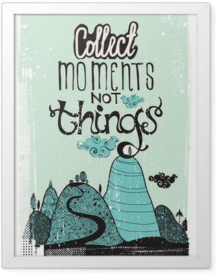 Motivational poster. Collect moment not things Framed Poster