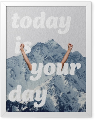 Today is your day Framed Poster