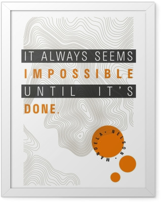 It always seems impossible until it's done. - Nelson Mandela Framed Poster