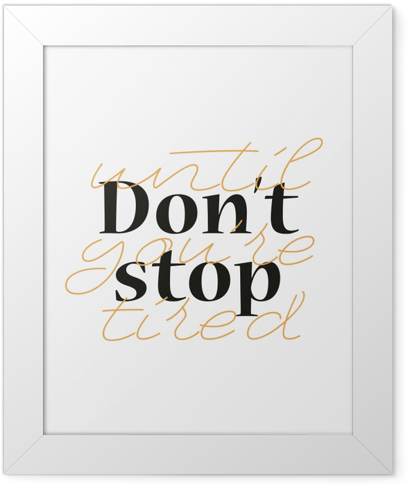 Don't stop until you're tired Framed Poster - Demotivational