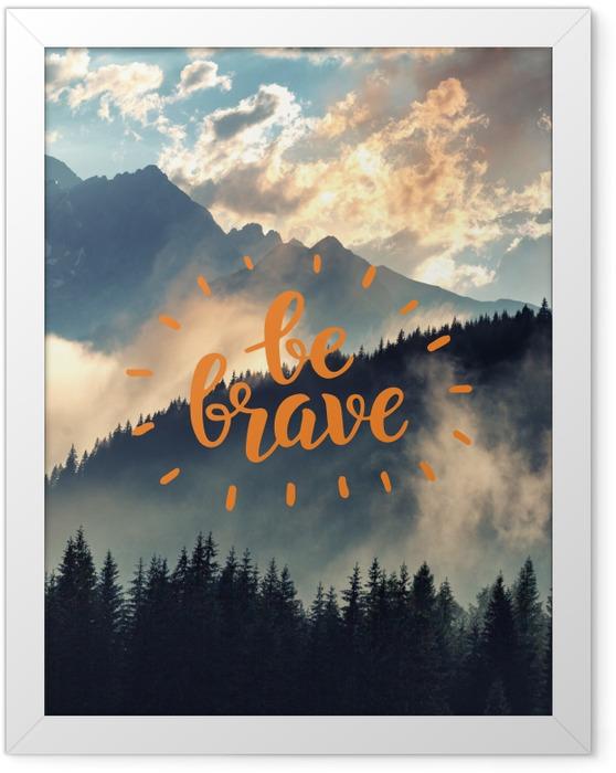 Plakat w ramie Be brave - Motywacyjne