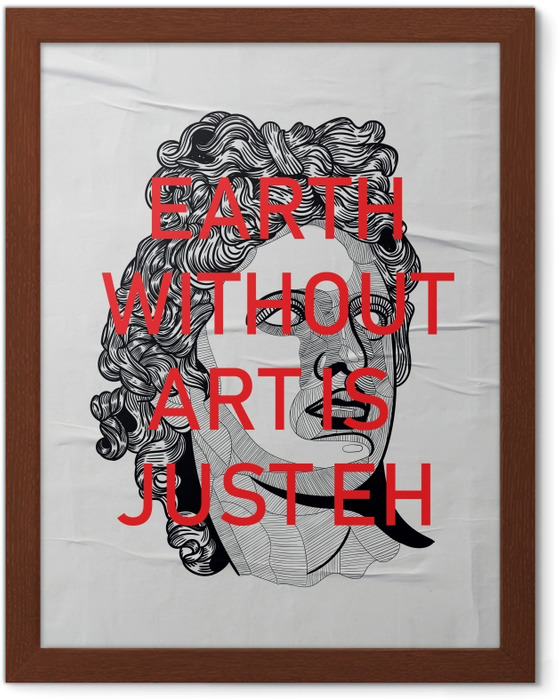 Plakat w ramie Bearth without art is just Eh - Motywacyjne