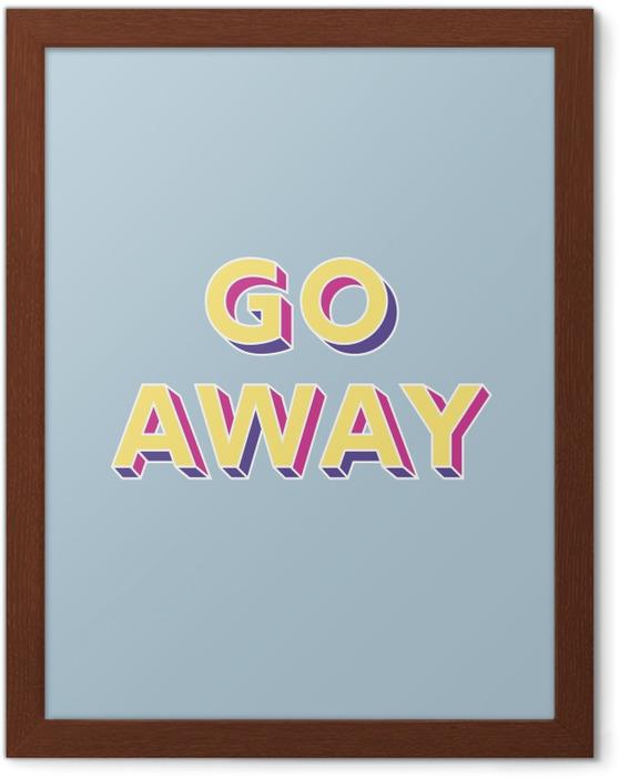 Póster Enmarcado Go away -