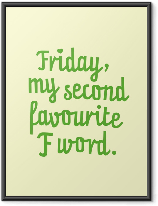 Ingelijste Poster Friday, my second favourite F word. -