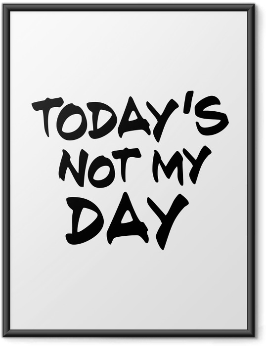 Póster Enmarcado Today's not my day -