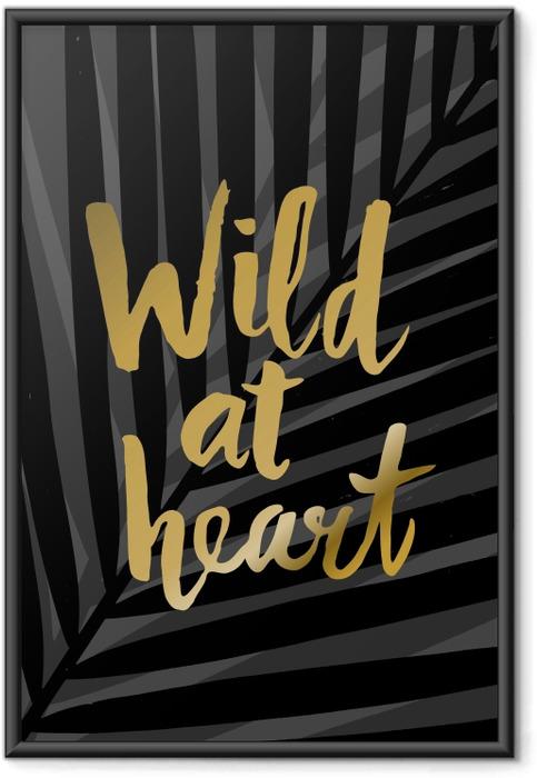 Poster en cadre Wild at Heart Design Affiche -