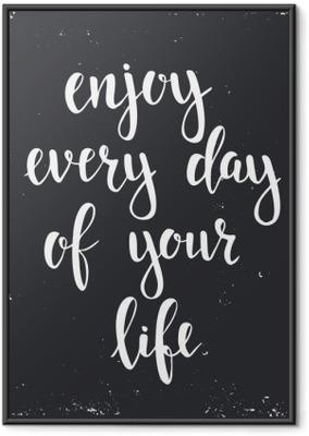 Plakat w ramie Ciesz się każdego dnia swojego życia.
