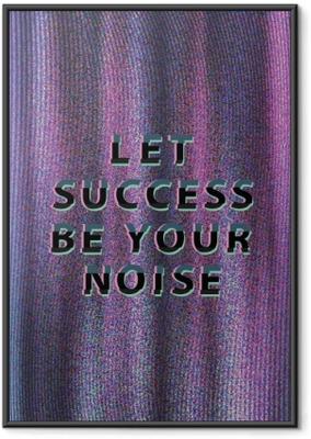 Póster Enmarcado Let success be your noise