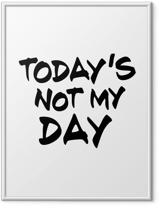 Plakat w ramie Today's not my day - Demotywacyjne