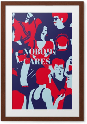Nobody cares Kehystetty juliste