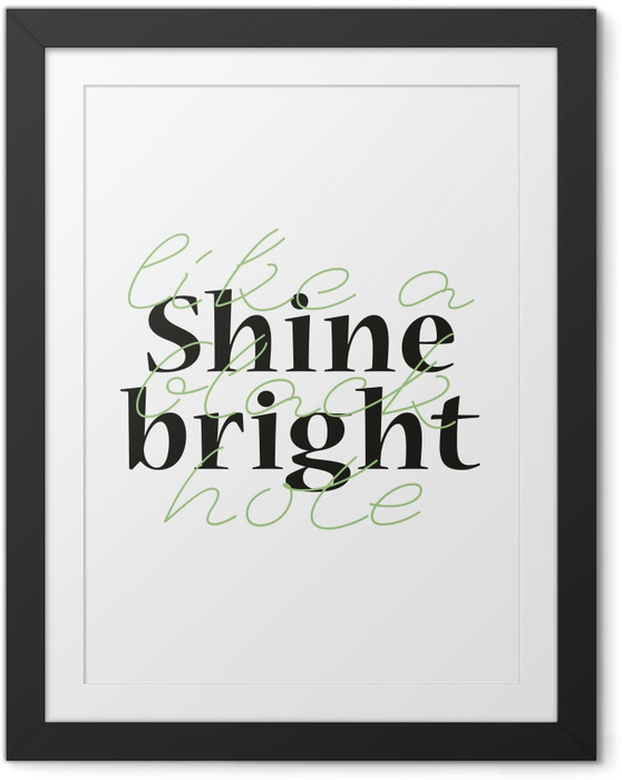 Póster Enmarcado Shine bright like a black hole -