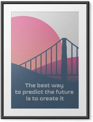 Poster in Cornice Il modo migliore per prevedere il futuro è crearlo.