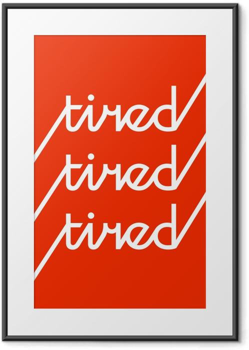 Tired Framed Poster - Demotivational