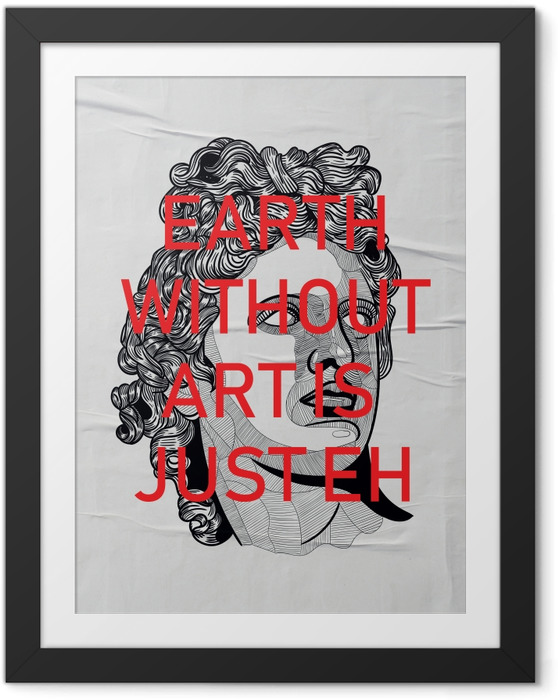 Image encadrée Bearth without art is just Eh -