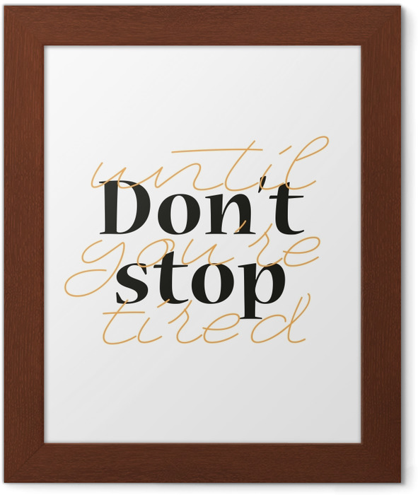 Poster in Cornice Don't stop until you're tired -