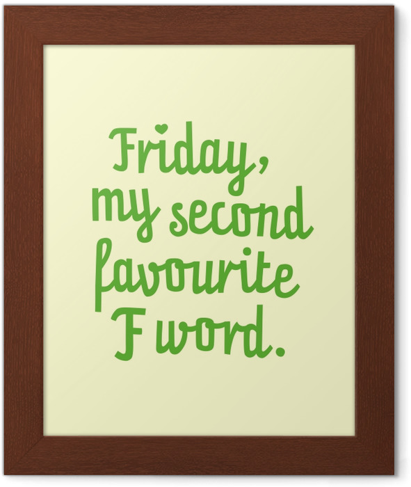 Friday, my second favourite F word. Framed Poster - Demotivational