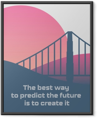 The best way to predict the future is to create it. Framed Poster