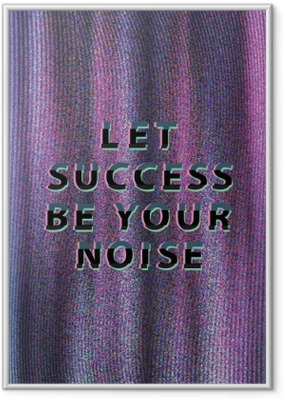 Let success be your noise Kehystetty juliste