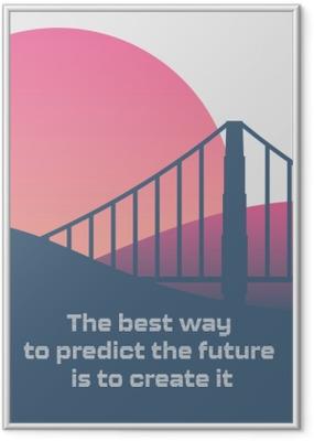 Poster en cadre Le meilleur moyen de prédire l'avenir est de le créer. -