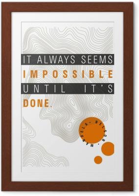 Poster en cadre Cela parait toujours impossible, jusqu'à ce que ce soit fait. – Nelson Mandela