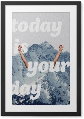 Póster com Moldura Hoje é o teu dia